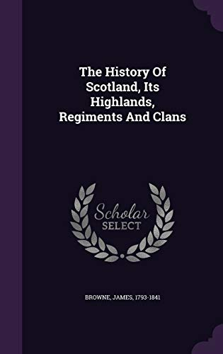 9781354459737: The History of Scotland, Its Highlands, Regiments and Clans