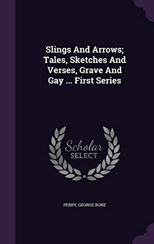 9781354464953: Slings And Arrows; Tales, Sketches And Verses, Grave And Gay ... First Series