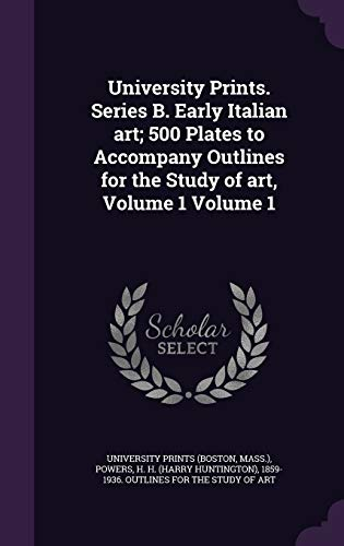 9781354469965: University Prints. Series B. Early Italian Art; 500 Plates to Accompany Outlines for the Study of Art, Volume 1 Volume 1