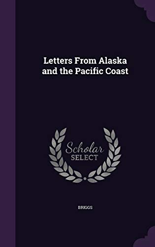 Letters from Alaska and the Pacific Coast: Anthony Briggs