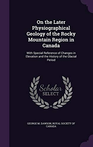 9781354482834: On the Later Physiographical Geology of the Rocky Mountain Region in Canada: With Special Reference of Changes in Elevation and the History of the Glacial Period