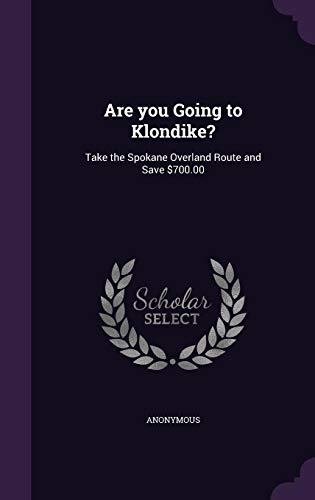 9781354488980: Are You Going to Klondike?: Take the Spokane Overland Route and Save $700.00