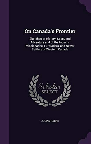 9781354489499: On Canada's Frontier: Sketches of History, Sport, and Adventure and of the Indians, Missionaries, Fur-Traders, and Newer Settlers of Western Canada
