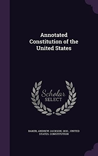 Annotated Constitution of the United States: Andrew Jackson Baker
