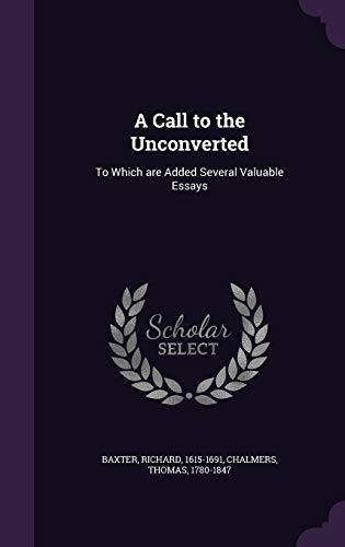 9781354502624: A Call to the Unconverted: To Which Are Added Several Valuable Essays