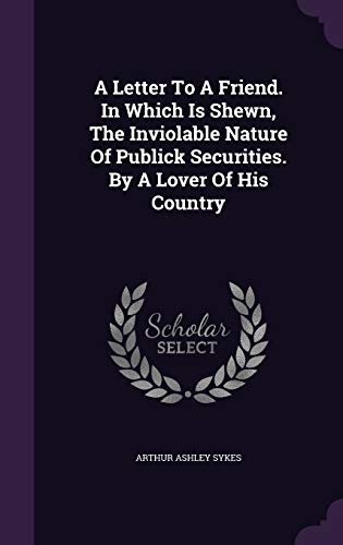 9781354528402: A Letter to a Friend. in Which Is Shewn, the Inviolable Nature of Publick Securities. by a Lover of His Country