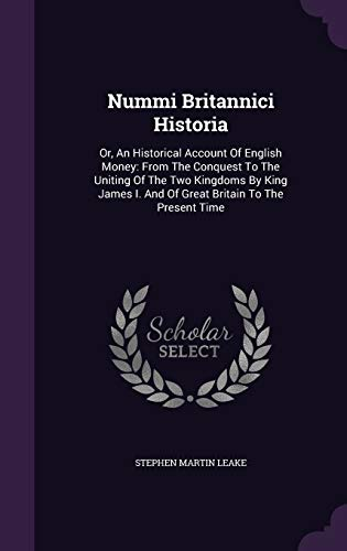 9781354534236: Nummi Britannici Historia: Or, an Historical Account of English Money: From the Conquest to the Uniting of the Two Kingdoms by King James I. and of Great Britain to the Present Time