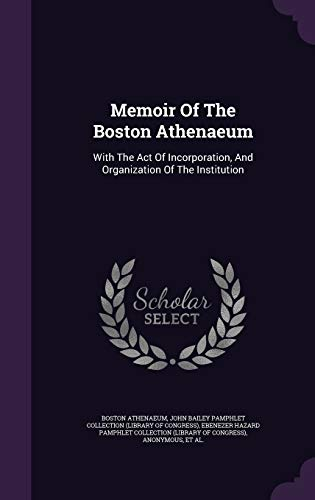 Memoir of the Boston Athenaeum: With the: Boston Athenaeum