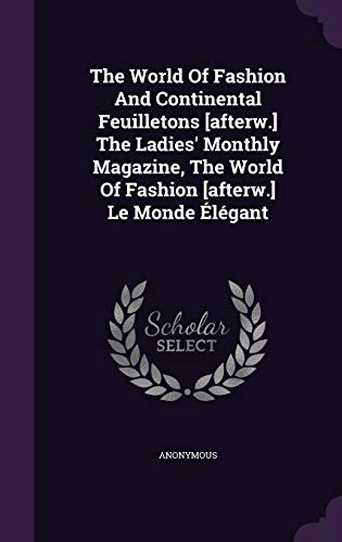 9781354540954: The World of Fashion and Continental Feuilletons [Afterw.] the Ladies' Monthly Magazine, the World of Fashion [Afterw.] Le Monde Elegant