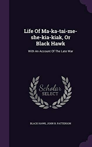 9781354558027: Life of Ma-Ka-Tai-Me-She-Kia-Kiak, or Black Hawk: With an Account of the Late War