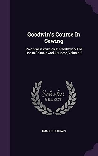 9781354571231: Goodwin's Course in Sewing: Practical Instruction in Needlework for Use in Schools and at Home, Volume 2