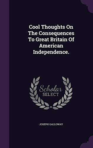 9781354577196: Cool Thoughts on the Consequences to Great Britain of American Independence.