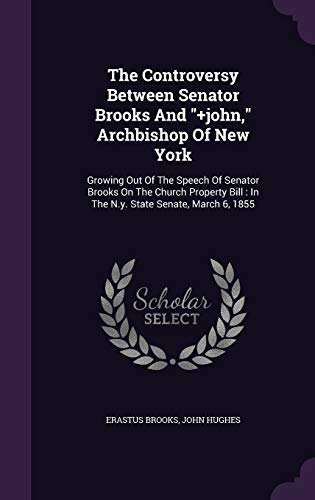 9781354595015: The Controversy Between Senator Brooks and +John, Archbishop of New York: Growing Out of the Speech of Senator Brooks on the Church Property Bill: In the N.Y. State Senate, March 6, 1855