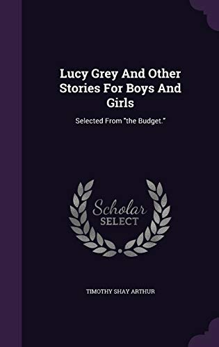 Lucy Grey and Other Stories for Boys: Timothy Shay Arthur