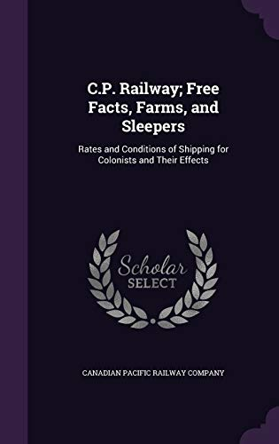 9781354610749: C.P. Railway; Free Facts, Farms, and Sleepers: Rates and Conditions of Shipping for Colonists and Their Effects