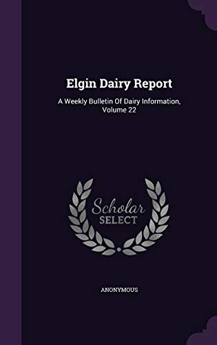 Elgin Dairy Report: A Weekly Bulletin of: Anonymous