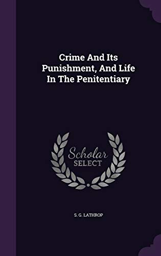 9781354623909: Crime and Its Punishment, and Life in the Penitentiary