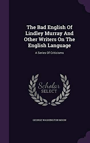 9781354626689: The Bad English of Lindley Murray and Other Writers on the English Language: A Series of Criticisms