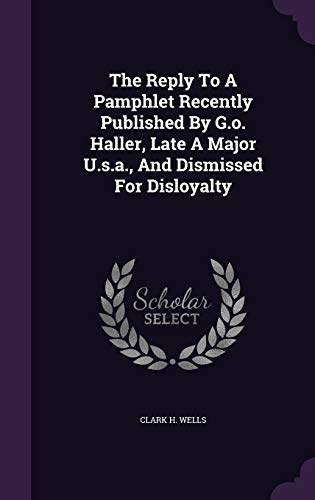 9781354629666: The Reply to a Pamphlet Recently Published by G.O. Haller, Late a Major U.S.A., and Dismissed for Disloyalty