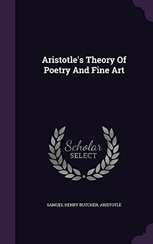 Aristotle s Theory of Poetry and Fine: Samuel Henry Butcher,