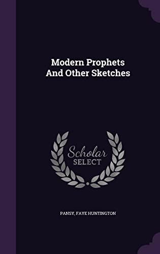 Modern Prophets and Other Sketches (Hardback): Faye Huntington