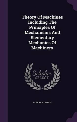 9781354643815: Theory of Machines Including the Principles of Mechanisms and Elementary Mechanics of Machinery
