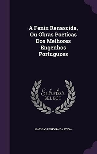 9781354644133: A Fenix Renascida, Ou Obras Poeticas Dos Melhores Engenhos Portuguzes
