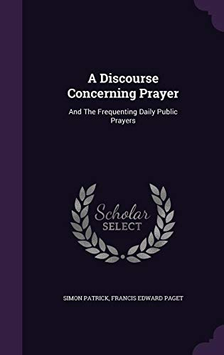 9781354644553: A Discourse Concerning Prayer: And the Frequenting Daily Public Prayers
