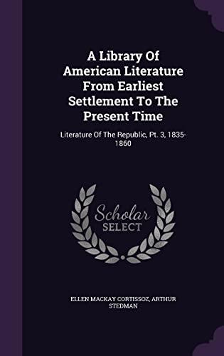 A Library of American Literature from Earliest: Cortissoz, Ellen MacKay