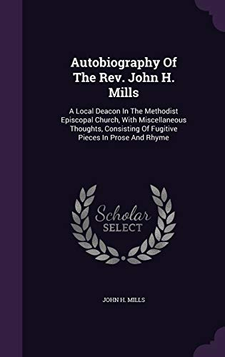 9781354653326: Autobiography of the REV. John H. Mills: A Local Deacon in the Methodist Episcopal Church, with Miscellaneous Thoughts, Consisting of Fugitive Pieces in Prose and Rhyme