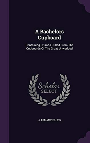 9781354655696: A Bachelors Cupboard: Containing Crumbs Culled from the Cupboards of the Great Unwedded