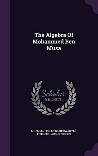9781354665961: The Algebra of Mohammed Ben Musa