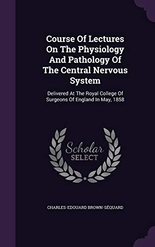 9781354673003: Course of Lectures on the Physiology and Pathology of the Central Nervous System: Delivered at the Royal College of Surgeons of England in May, 1858