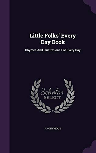 Little Folks Every Day Book: Rhymes and: Anonymous