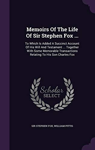 Memoirs of the Life of Sir Stephen: Sir Stephen Fox,