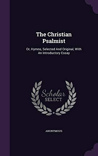 9781354676370: The Christian Psalmist: Or, Hymns, Selected and Original, with an Introductory Essay