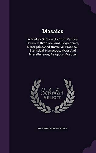 9781354676578: Mosaics: A Medley of Excerpts from Various Sources: Historical and Biographical, Descriptive, and Narrative, Practical, Statistical, Humorous, Moral and Miscellaneous, Religious, Poetical