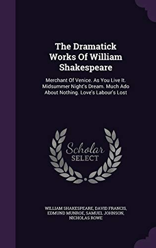9781354680995: The Dramatick Works Of William Shakespeare: Merchant Of Venice. As You Live It. Midsummer Night's Dream. Much Ado About Nothing. Love's Labour's Lost