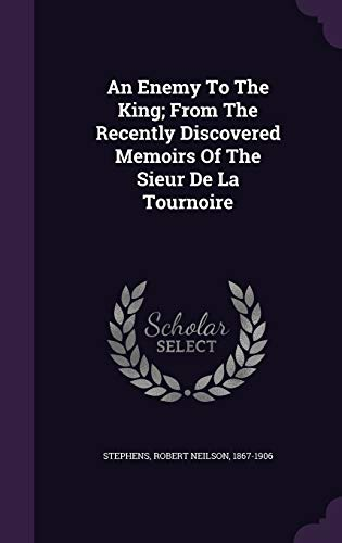 9781354691601: An Enemy to the King; From the Recently Discovered Memoirs of the Sieur de La Tournoire
