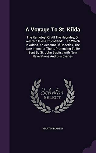 9781354694282: A Voyage To St. Kilda: The Remotest Of All The Hebrides, Or Western Isles Of Scotland: To Which Is Added, An Account Of Roderick, The Late Baptist With New Revelations And Discoveries