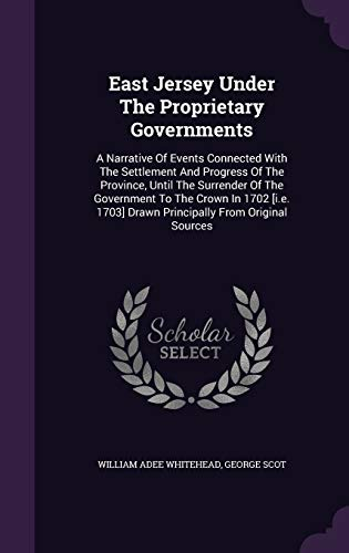 East Jersey Under the Proprietary Governments: A Narrative of Events Connected with the Settlement ...