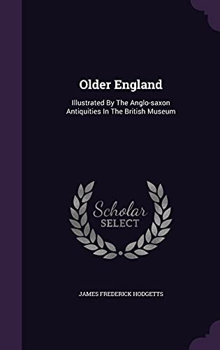9781354707500: Older England: Illustrated By The Anglo-saxon Antiquities In The British Museum