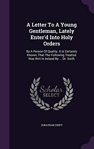 9781354718315: A Letter to a Young Gentleman, Lately Enter'd Into Holy Orders: By a Person of Quality. It Is Certainly Known, That the Following Treatise Was Writ in Ireland by ... Dr. Swift,