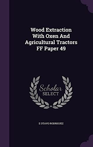 9781354718667: Wood Extraction with Oxen and Agricultural Tractors Ff Paper 49