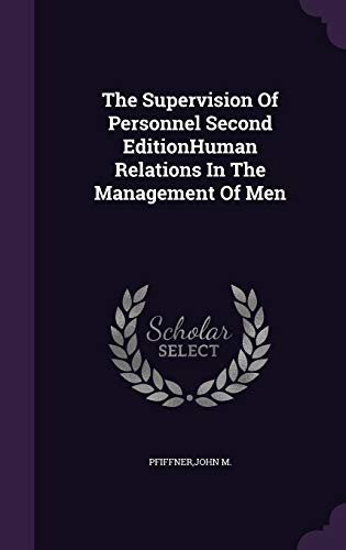 The Supervision of Personnel Second Editionhuman Relations: John M Pfiffner