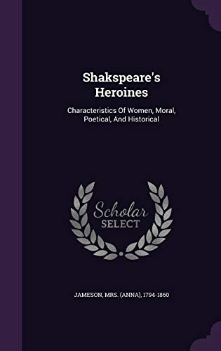 Shakspeare s Heroines: Characteristics of Women, Moral,