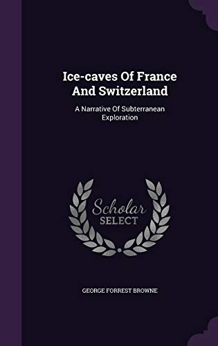 9781354763704: Ice-Caves of France and Switzerland: A Narrative of Subterranean Exploration