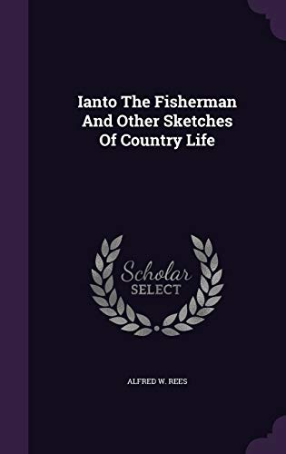 Ianto the Fisherman and Other Sketches of: Alfred W Rees