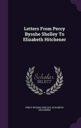 Letters from Percy Bysshe Shelley to Elizabeth: Percy Bysshe Shelley,