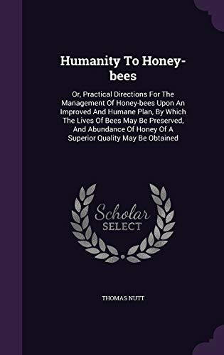 9781354798645: Humanity to Honey-Bees: Or, Practical Directions for the Management of Honey-Bees Upon an Improved and Humane Plan, by Which the Lives of Bees May Be ... Honey of a Superior Quality May Be Obtained
